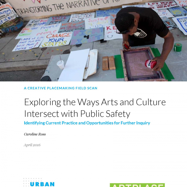 Creative Placemaking Field Scan: Exploring the Ways Arts and Culture Intersect with Public Safety