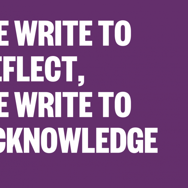 "Image with text reading ""We write to reflect, we write to acknowledge"""